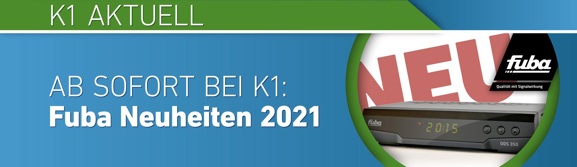 K1 Electronic K1 Aktuell – Fuba Neuheiten 2021